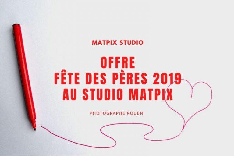 Offre – Fête des pères 2019 au Studio Matpix