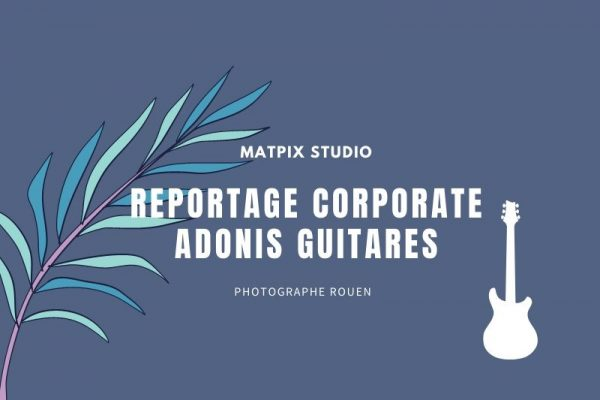 Reportage Corporate – Adonis Guitares