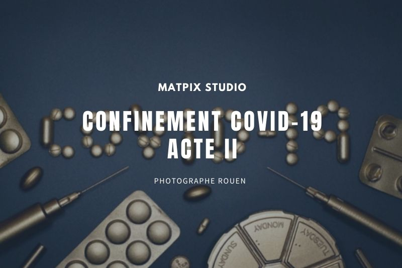 blog-confinement-acte-2-photographe-rouen-matpix studio